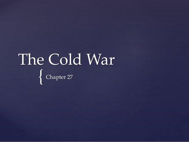 { The Cold War Chapter 27