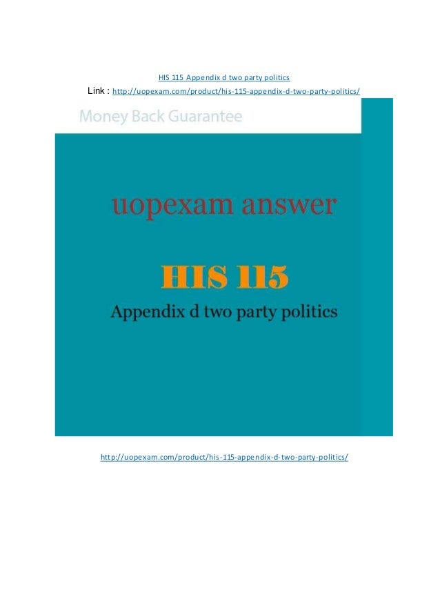 his 115 appendix d two party politics His 115 appendix d two-party politics two-party politics part 1: matrix  complete the matrix by describing the beliefs and ideals of each of the.