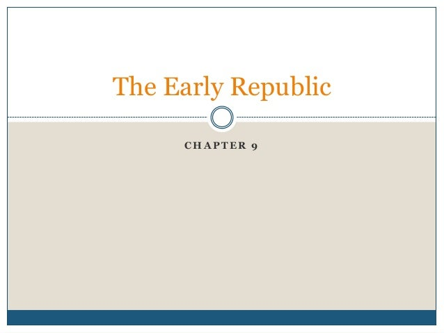 The Early Republic     CHAPTER 9