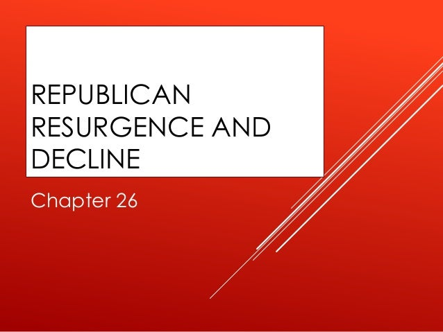 REPUBLICAN RESURGENCE AND DECLINE Chapter 26
