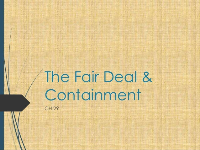 The Fair Deal & Containment CH 29