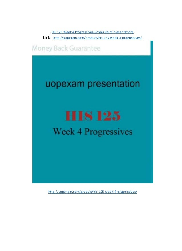 HIS 125 Week 4 Progressives(Power Point Presentation) Link : http://uopexam.com/product/his-125-week-4-progressives/ http:...