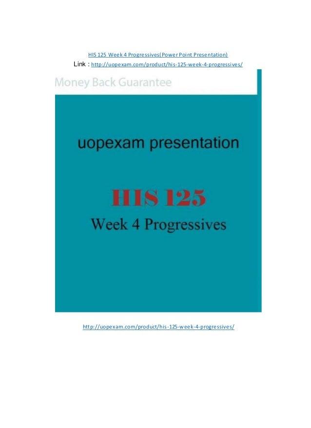 HIS 125 Week 4 Progressives(Power Point Presentation) Link : http://uopexam.com/product/his-125-week-4-progressives/ http:...