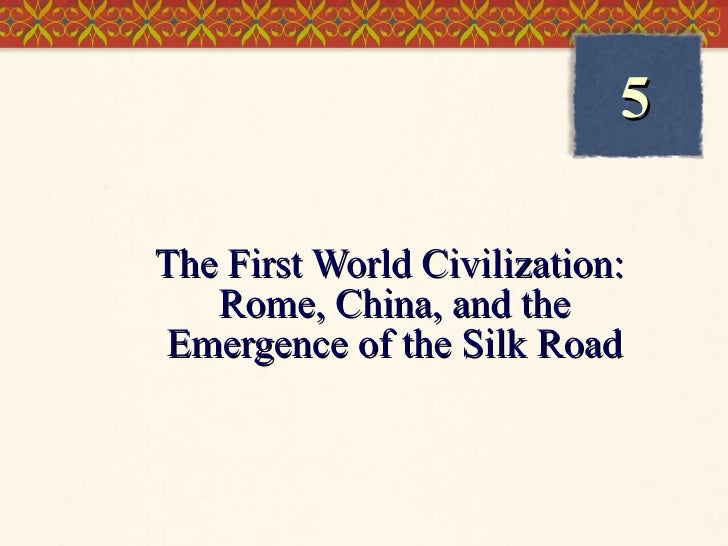 The First World Civilization:  Rome, China, and the Emergence of the Silk Road 5