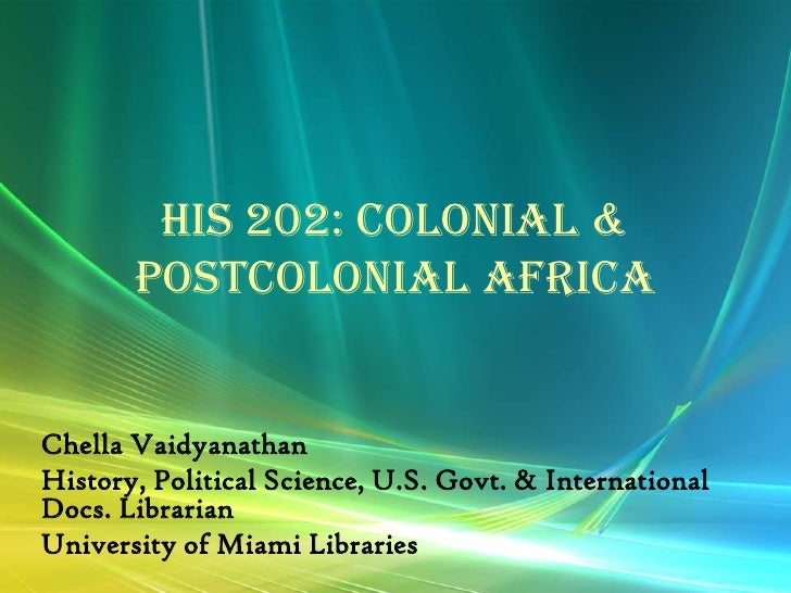 HIS 202: Colonial &        Postcolonial Africa   Chella Vaidyanathan History, Political Science, U.S. Govt. & Internationa...