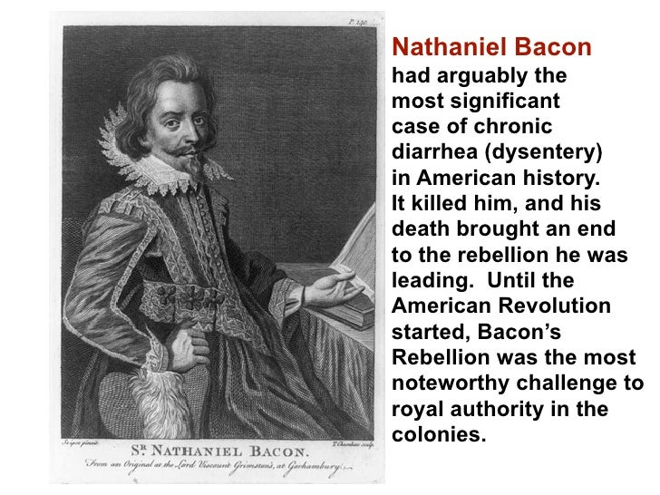 causes of the bacon rebellion Nathaniel bacon in 1676 an uprising known as bacon's rebellion occurred in virginia the immediate cause of this revolt was the dissension between the planters and .