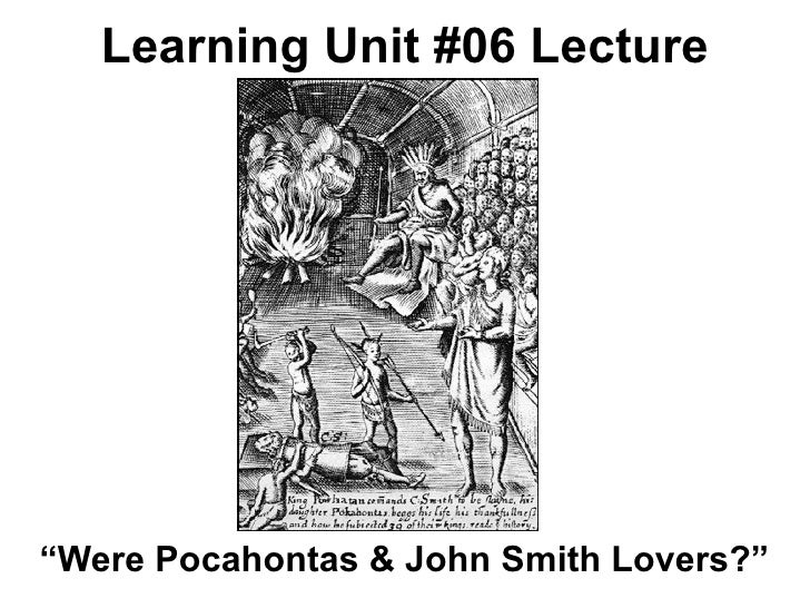 "Learning Unit #06 Lecture""Were Pocahontas & John Smith Lovers?"""