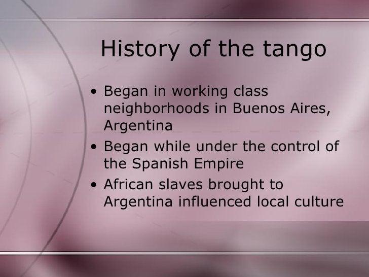 History of the tango <ul><li>Began in working class neighborhoods in Buenos Aires, Argentina </li></ul><ul><li>Began while...