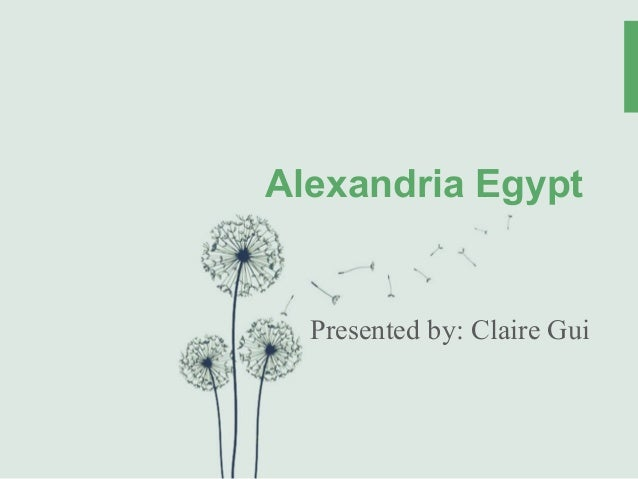 Alexandria Egypt Presented by: Claire Gui