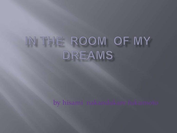 In theroom  of my  dreams <br />by hisaminakandakarefukumoto<br />