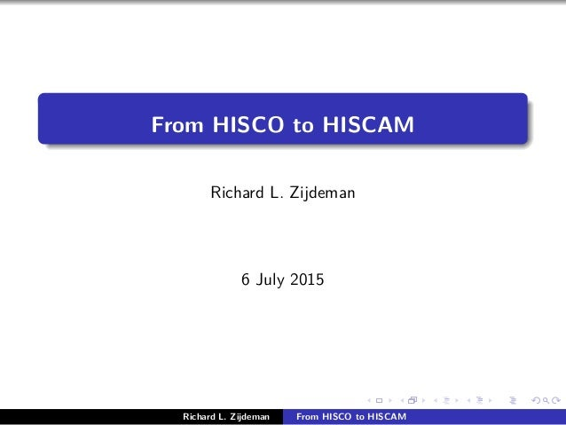 From HISCO to HISCAM Richard L. Zijdeman 6 July 2015 Richard L. Zijdeman From HISCO to HISCAM