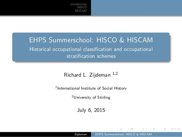 Introduction HISCO HISCAM EHPS Summerschool: HISCO & HISCAM Historical occupational classification and occupational stratifi...