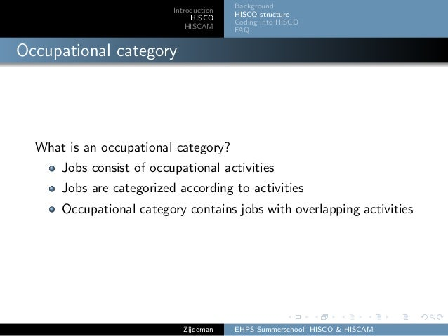 Introduction HISCO HISCAM Background HISCO structure Coding into HISCO FAQ Occupational category What is an occupational c...