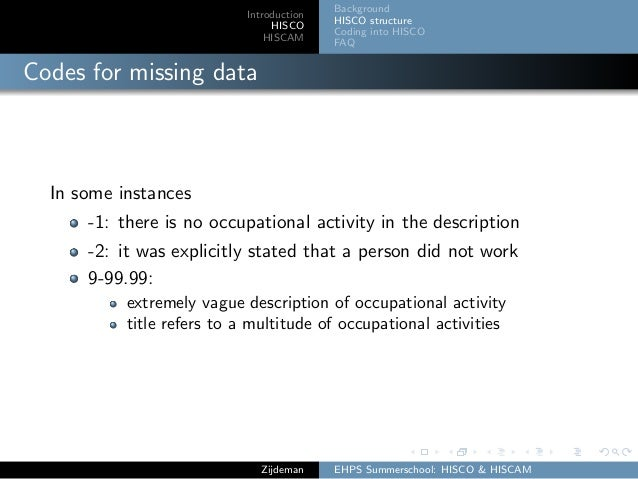 Introduction HISCO HISCAM Background HISCO structure Coding into HISCO FAQ Codes for missing data In some instances -1: th...