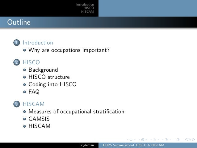 Introduction HISCO HISCAM Outline 1 Introduction Why are occupations important? 2 HISCO Background HISCO structure Coding ...