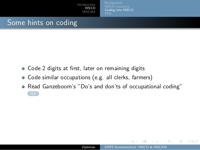 Introduction HISCO HISCAM Background HISCO structure Coding into HISCO FAQ Some hints on coding Code 2 digits at first, lat...