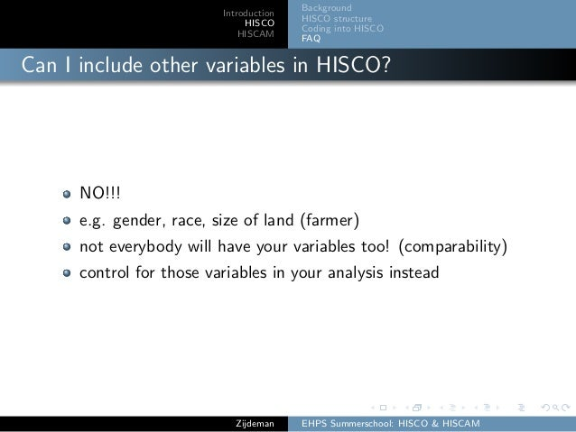 Introduction HISCO HISCAM Background HISCO structure Coding into HISCO FAQ Can I include other variables in HISCO? NO!!! e...