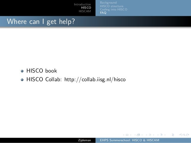 Introduction HISCO HISCAM Background HISCO structure Coding into HISCO FAQ Where can I get help? HISCO book HISCO Collab: ...