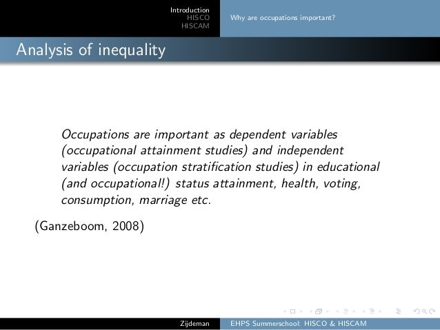 Introduction HISCO HISCAM Why are occupations important? Analysis of inequality Occupations are important as dependent var...
