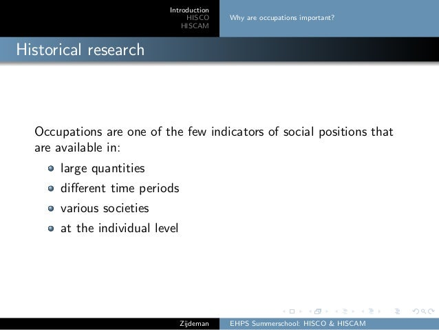 Introduction HISCO HISCAM Why are occupations important? Historical research Occupations are one of the few indicators of ...