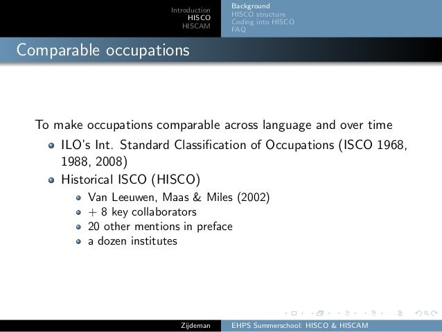 Introduction HISCO HISCAM Background HISCO structure Coding into HISCO FAQ Comparable occupations To make occupations comp...