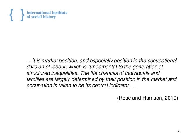 ... it is market position, and especially position in the occupational division of labour, which is fundamental to the gen...