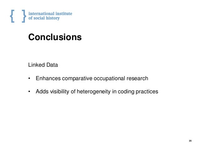 Conclusions Linked Data • Enhances comparative occupational research • Adds visibility of heterogeneity in coding practice...