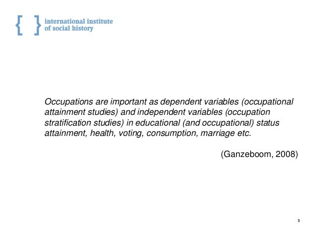 3 Occupations are important as dependent variables (occupational attainment studies) and independent variables (occupation...