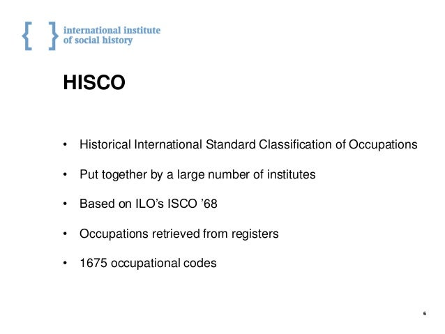 HISCO • Historical International Standard Classification of Occupations • Put together by a large number of institutes • B...