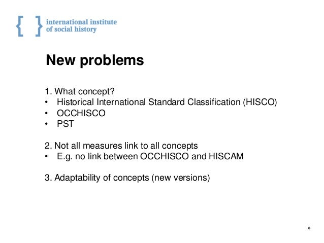New problems 1. What concept? • Historical International Standard Classification (HISCO) • OCCHISCO • PST 2. Not all measu...