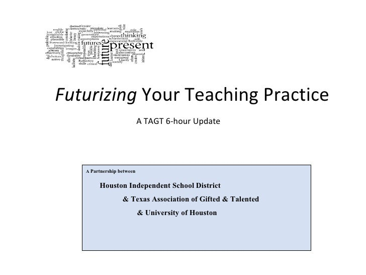Futurizing  Your Teaching Practice  A  Partnership between   Houston Independent School District  & Texas Association of...