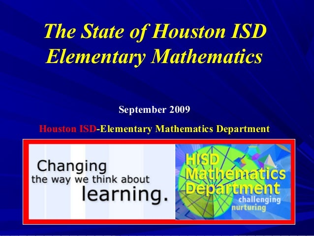 The State of Houston ISD Elementary Mathematics September 2009 Houston ISD-Elementary Mathematics Department