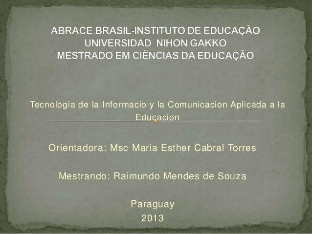 Tecnologia de la Informacio y la Comunicacion Aplicada a la                        Educacion    Orientadora: Msc Maria Est...