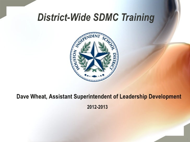 District-Wide SDMC TrainingDave Wheat, Assistant Superintendent of Leadership Development                          2012-20...