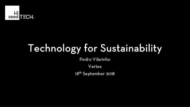 Technology for Sustainability Pedro Vilarinho Vertex 18th September 2018
