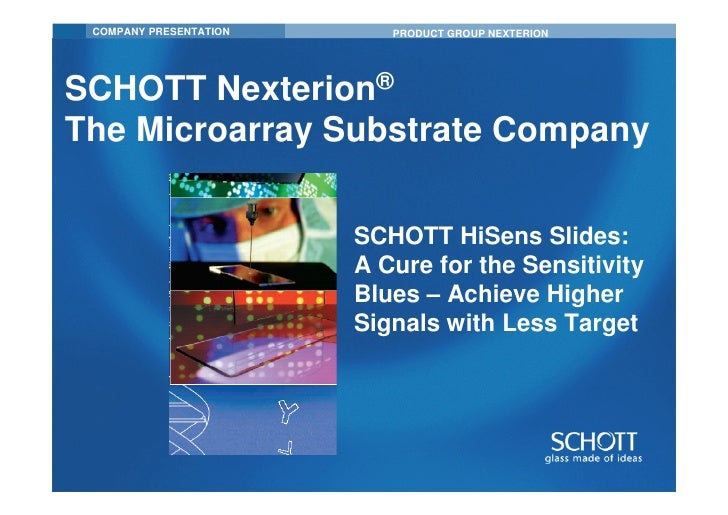 COMPANY PRESENTATION      PRODUCT GROUP NEXTERIONSCHOTT Nexterion®The Microarray Substrate Company                        ...