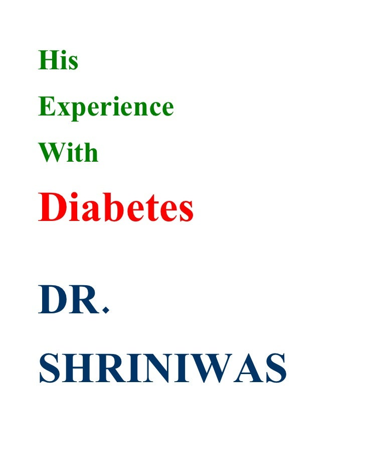 His Experience With  Diabetes  DR. SHRINIWAS
