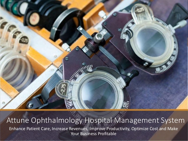 Enhance Patient Care, Increase Revenues, Improve Productivity, Optimize Cost and Make Your Business Profitable Attune Opht...