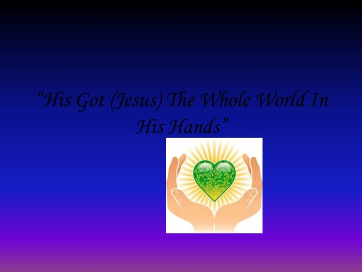 """""""His Got (Jesus) The Whole World In             His Hands"""""""