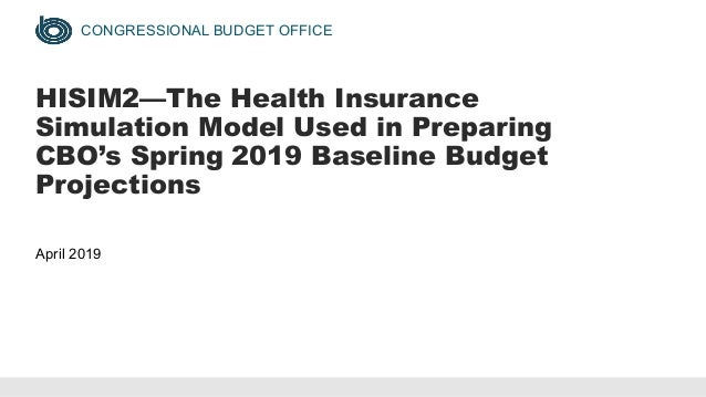 CONGRESSIONAL BUDGET OFFICE HISIM2—The Health Insurance Simulation Model Used in Preparing CBO's Spring 2019 Baseline Budg...