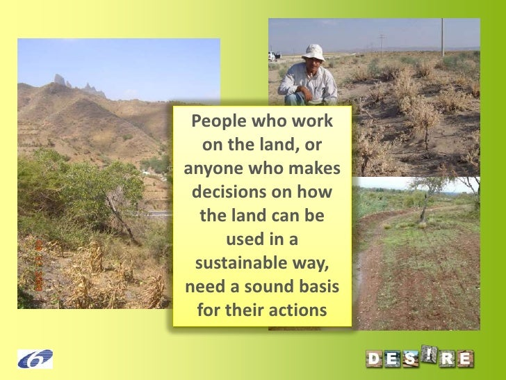 People who work on the land, or anyone who makes decisions on how the land can be used in a sustainable way, need a sound ...