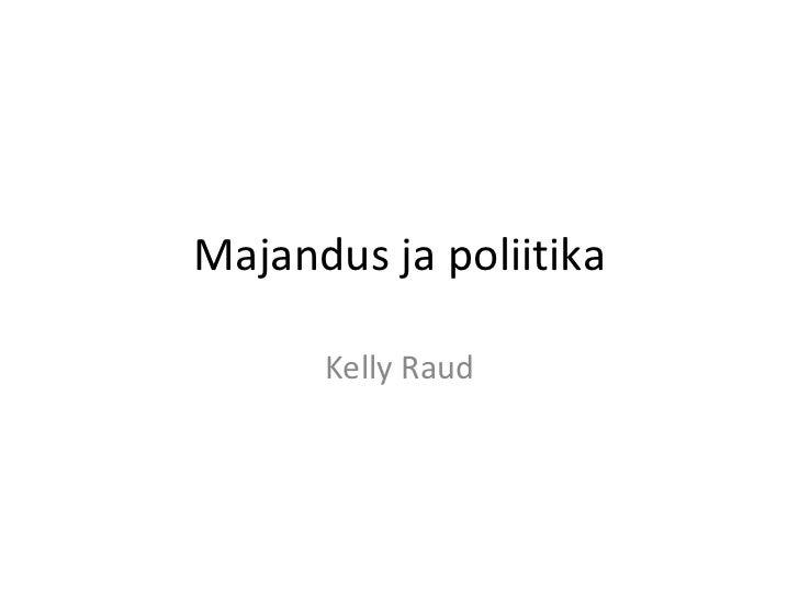 Majandus ja poliitika Kelly Raud