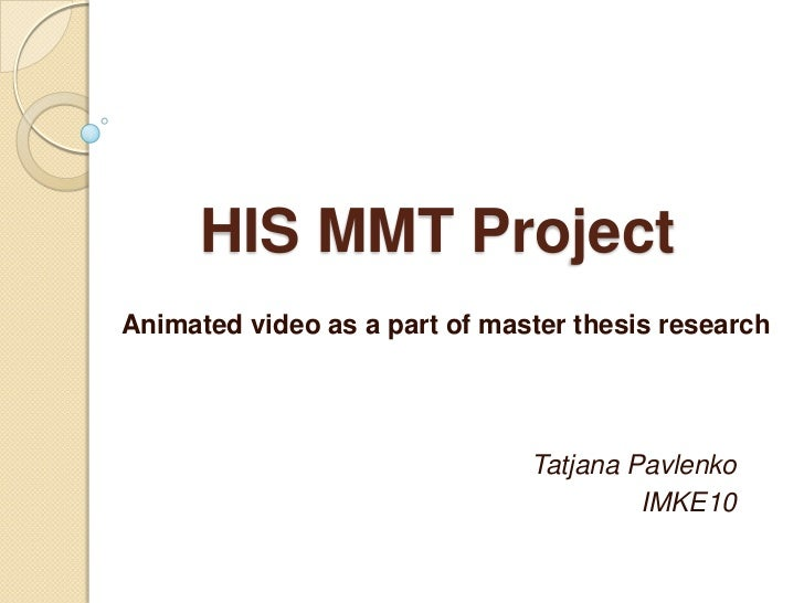 HIS MMT Project<br />Animated video as a part of master thesis research <br />Tatjana Pavlenko<br />IMKE10<br />
