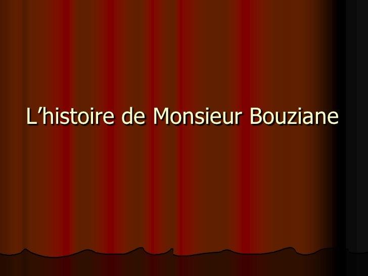 L'histoire de Monsieur Bouziane <br />