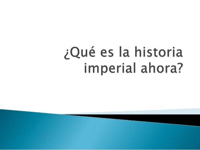     La historia imperial parece tener poca conexión entre sus contenidos y los otros contenidos que se conocen sobre el ...