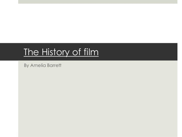 The History of film By Amelia Barrett