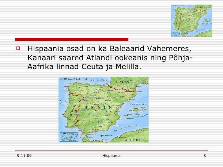 <ul><li>Hispaania osad on ka Baleaarid Vahemeres, Kanaari saared Atlandi ookeanis ning Põhja-Aafrika linnad Ceuta ja Melil...