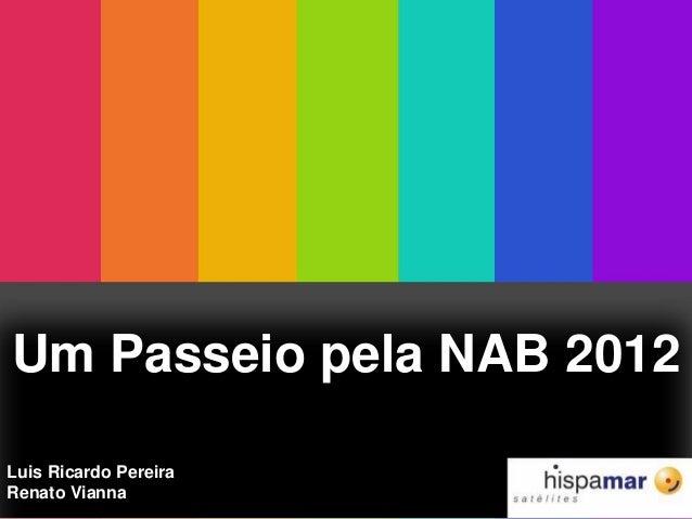 Um Passeio pela NAB 2012 Luis Ricardo Pereira Renato Vianna