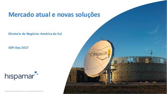Mercado atual e novas soluções Diretoria de Negócios América do Sul PRIVADO Y CONFIDENCIAL © Documento propiedad de HISPAS...