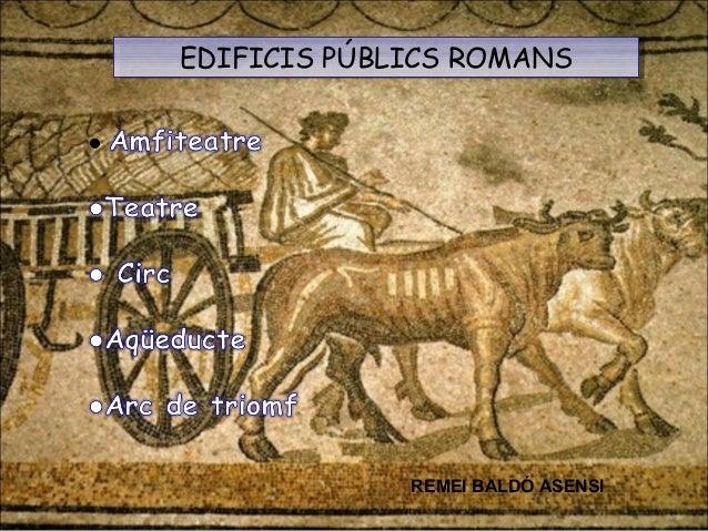 EDIFICIS PÚBLICS ROMANSEDIFICIS PÚBLICS ROMANS REMEI BALDÓ ASENSI